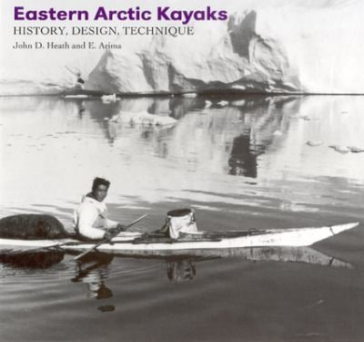 Eastern Arctic Kayaks: History, Design, Technique 9781889963259