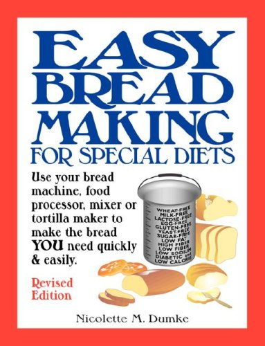Easy Breadmaking for Special Diets: Use Your Bread Machine, Food Processor, Mixer, or Tortilla Maker to Make the Bread You Need Quickly and Easily 9781887624114