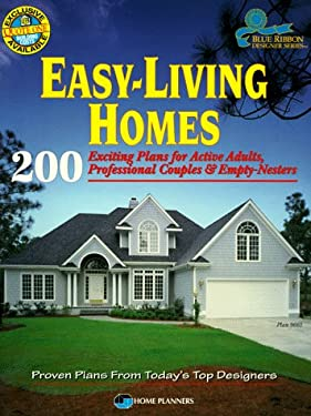 Easy-Living Homes: 200 Exciting Plans for Active Adults, Professional Couples and Empty Nesters 9781881955382