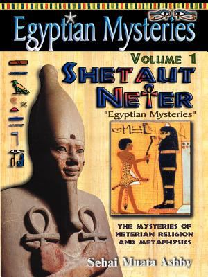 Egyptian Mysteries Volume 1: Shetaut Neter, the Mysteries of Neterian Religion and Metaphysics 9781884564413