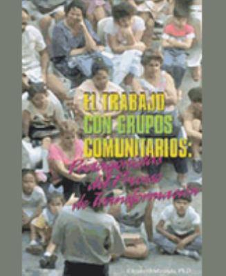 El Trabajo Con Grupos Comunitarios: Protagonistas del Proceso de Transformacion 9781881713944