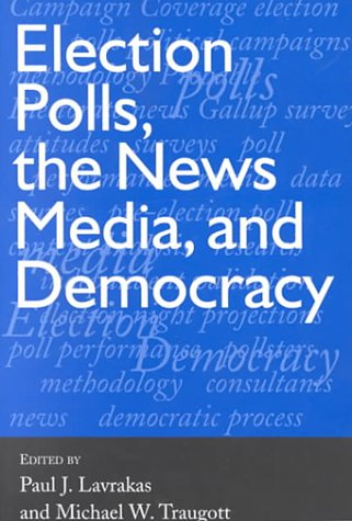 Election Polls, the News Media and Democracy 9781889119168