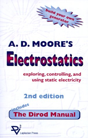 Electrostatics: Exploring, Controlling and Using Static Electricity/Includes the Dirod Manual 9781885540041