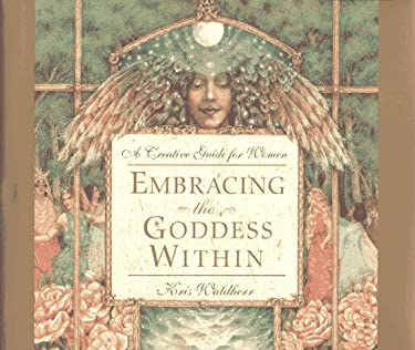Embracing the Goddess Within: A Creative Guide for Women 9781885223494