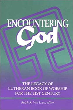 Encountering God: The Legacy of Lutheran Book of Worship for the 21st Century 9781886513150
