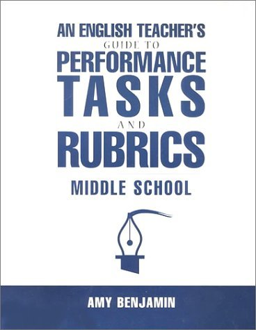 An English Teacher's Guide to Performance Tasks & Rubrics: Middle School 9781883001988