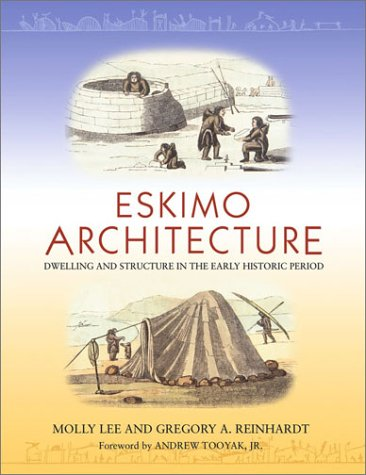 Eskimo Architecture Eskimo Architecture Eskimo Architecture: Dwelling and Structure in the Early Historic Period Dwelling and Structure in the Early H 9781889963228