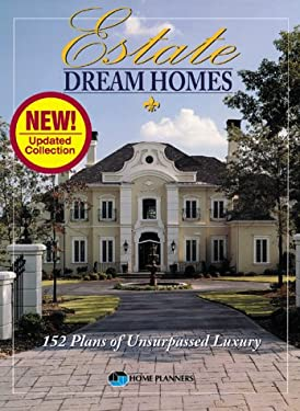 Estate Dream Homes: 152 Plans of Unsurpassed Luxury 9781881955689