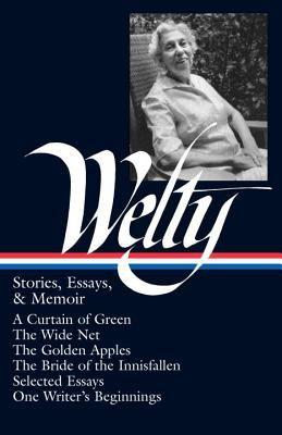 Eudora Welty: Stories, Essays, and Memoirs - Welty, Eudora / Kreyling, Michael / Ford, Richard