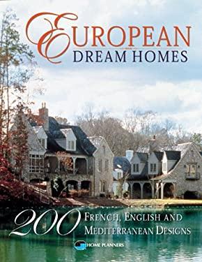 European Dream Homes: 200 French, English and Mediterranean Designs 9781881955528