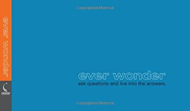 Ever Wonder: Ask Questions and Live Into the Answers 9781888387551