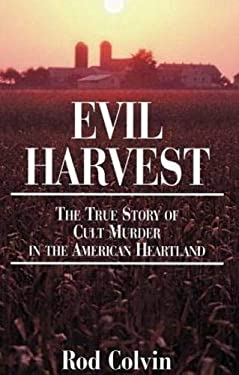 Evil Harvest: The True Story of Cult Murder in the American Heartland 9781886039421