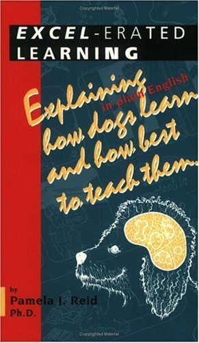 Excel-Erated Learning: Explaining in Plain English How Dogs Learn and How Best to Teach Them 9781888047073