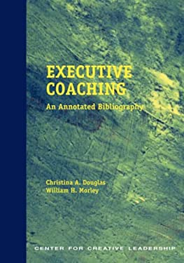 Executive Coaching: An Annotated Bibliography 9781882197552