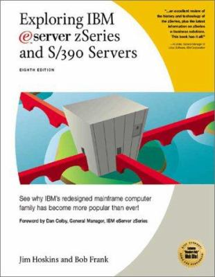 Exploring IBM Eserver Zseries and S/390 Servers: See Why IBM's Redesigned Mainframe Server Family Has Become More Popular Than Ever 9781885068910