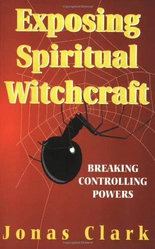 Exposing Spiritual Witchcraft: Breaking Controlling Powers 9781886885004