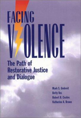 Facing Violence: The Path of Restorative Justice and Dialogue 9781881798453