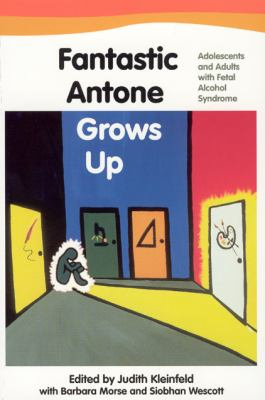 Fantastic Antone Grows Up Fantastic Antone Grows Up Fantastic Antone Grows Up: Adolescents and Adults with Fetal Alcohol Syndrome Adolescents and Adul 9781889963112