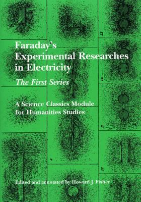 Faraday's Experimental Researches in Electricity: The First Series 9781888009279