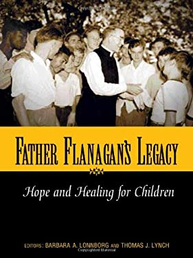 Father Flanagan's Legacy: Hope and Healing for Children 9781889322568