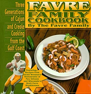 Favre Family Cookbook: Three Generations of Cajun and Creole Cooking from the Gulf Coast 9781886110755