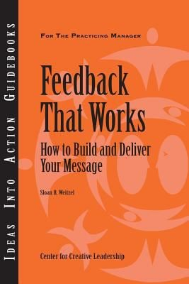 Feedback That Works: How to Build and Deliver Your Message 9781882197583