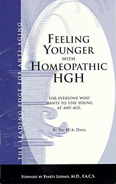 Feeling Younger with Homeopathic HGH: For Everyone Who Wants to Stay Young at Any Age 9781884820588
