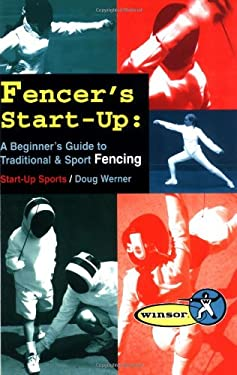 Fencer's Start-Up: A Beginners Guide to Fencing 9781884654084