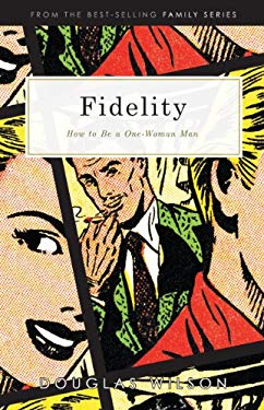 Fidelity: What It Means to Be a One-Woman Man 9781885767646