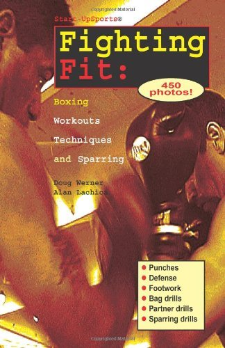 Fighting Fit: Boxing Workouts, Techniques, and Sparring 9781884654022