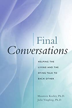 Final Conversations: Helping the Living and the Dying Talk to Each Other 9781889242309