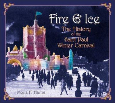 Fire & Ice: The History of the Saint Paul Winter Carnival 9781880654286