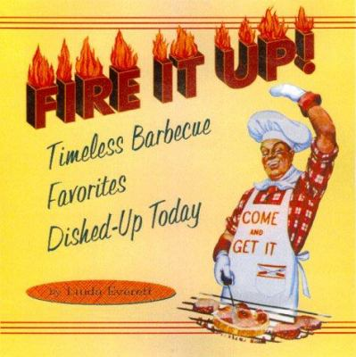 Fire It Up!: Timeless Barbecue Favorites Dished Up Today 9781888054415