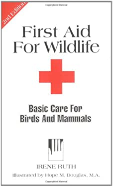 First Aid for Wildlife: Basic Care for Birds and Mammals 9781884158148