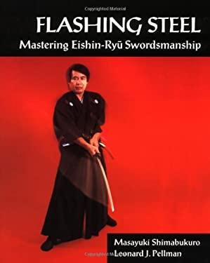 Flashing Steel: Mastering Eishin-Ryu Swordsmanship 9781883319182