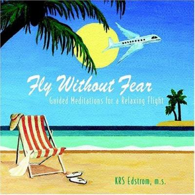 Fly Without Fear: Guided Meditations for a Relaxing Flight 9781886198142