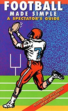 Football Made Simple: A Spectator's Guide 9781884309120