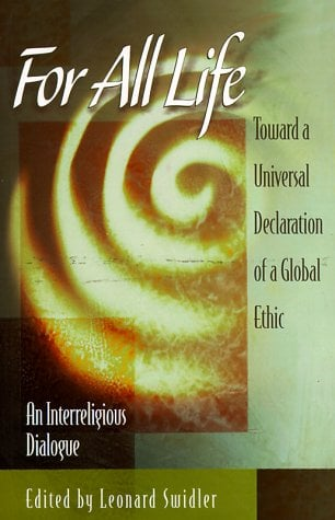 For All Life: Toward a Universal Declaration of a Global Ethic 9781883991227