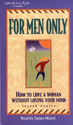 For Men Only: How to Love a Woman Without Losing Your Mind 9781885408099