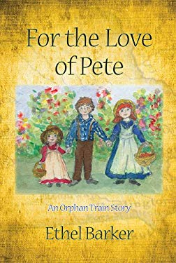 For the Love of Pete: An Orphan Train Story 9781888160659