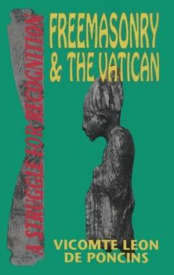 Freemasonry and the Vatican: A Struggle for Recognition 9781881316916