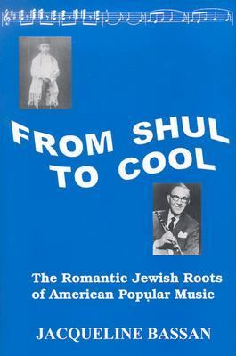 From Shul to Cool: The Romantic Jewish Roots of American Popular Music 9781889534664