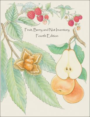 Fruit, Berry and Nut Inventory: An Inventory of Nursery Catalogs and Websites Listing Fruit, Berry and Nut Varieties by Mail Order in the United State 9781882424610