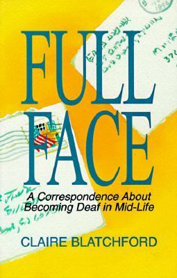 Full Face: A Correspondence about Becoming Deaf in Mid-Life 9781884362217