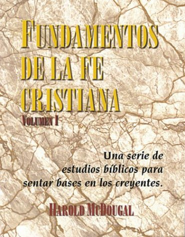 Fundamentos de La Fe Cristiana: Una Serie de Estudios Biblicos Para Sentar Bases En Los Creyentes = Principles of the Christian Faith 9781884369216