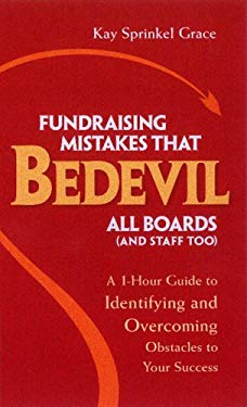 Fundraising Mistakes That Bedevil All Boards (and Staff Too): A 1-Hour Guide to Identifying and Overcoming Obstacles to Your Success 9781889102221