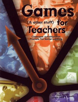 Games (& Other Stuff) for Teachers: Classroom Activities That Promote Pro-Social Learning