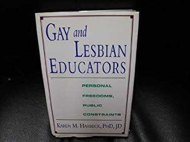 Gay and Lesbian Educators: Personal Freedoms, Public Constraints 9781889393483