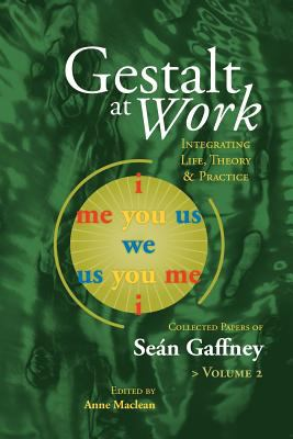 Gestalt at Work: Integrating Life, Theory and Practice, Vol. 2 9781889968070