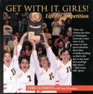 Get with It, Girls!: Life is Competition 9781888698374